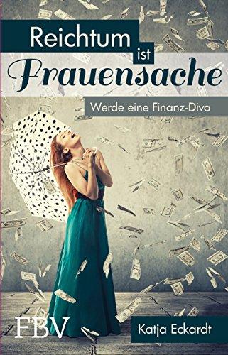Reichtum ist Frauensache: Werde eine Finanz-Diva
