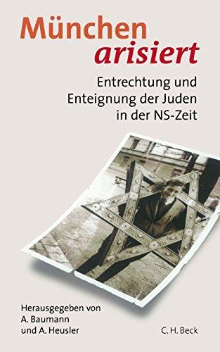 München arisiert: Entrechtung und Enteignung der Juden in der NS-Zeit
