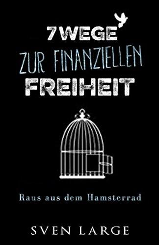 7 Wege zur finanziellen Freiheit: Raus aus dem Hamsterrad