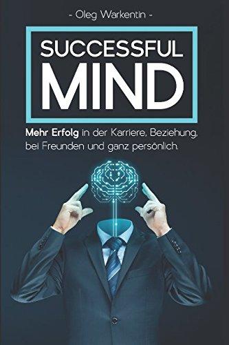 Successful Mind: Eigenschaften, Techniken und Prinzipien, für ein erfolgreiches und glückliches Leben. Erreichen Sie Ihre Ziele. Inklusive Erfolgs-Checkliste und 14-Tage-Challenge mit Praxisaufgaben!
