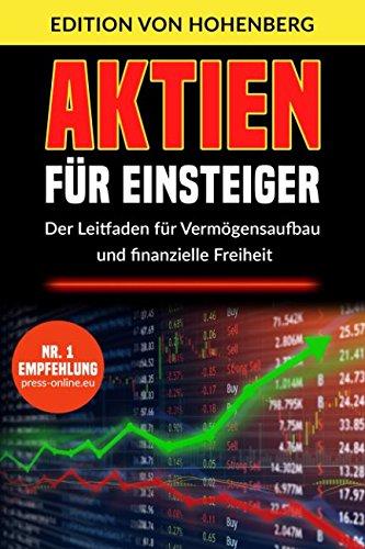 Aktien für Einsteiger: Der Leitfaden für Vermögensaufbau und finanzielle Freiheit