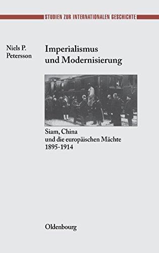 Imperialismus und Modernisierung: Siam, China und die europäischen Mächte 1895-1914 (Studien zur Internationalen Geschichte, Band 11)