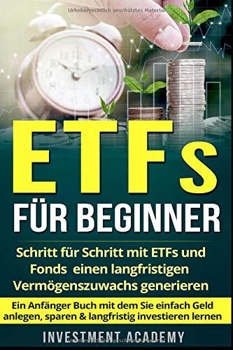 ETFs für Beginner:: Schritt für Schritt mit ETF und Fonds einen langfristigen Vermögenszuwachs generieren – Ein Anfänger Buch mit dem Sie einfach Geld … investieren lernen (Börse & Finanzen, Band 2)