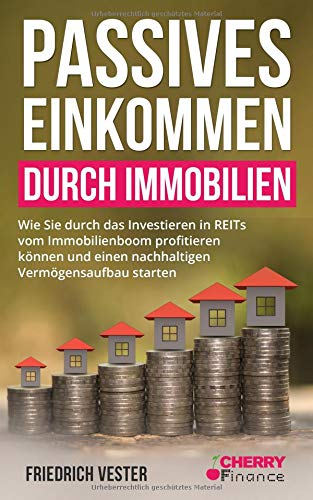 Passives Einkommen durch Immobilien: Wie Sie durch das Investieren in REITs vom Immobilienboom profitieren können und einen nachhaltigen Vermögensaufbau starten