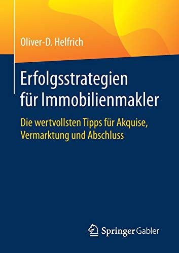 Erfolgsstrategien für Immobilienmakler: Die wertvollsten Tipps für Akquise, Vermarktung und Abschluss