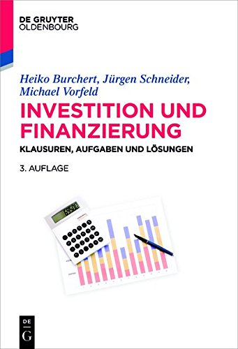 Investition und Finanzierung: Klausuren, Aufgaben und Lösungen (Lehr- und Handbücher der Wirtschaftswissenschaft)